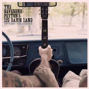 The Reverend Peytons Big Damn Band - Between